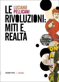 Le rivoluzioni : miti e realtà